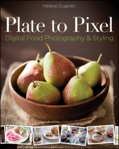 Plate to Pixel - Digital Food Photography and Styling