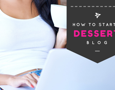 How to start a dessert blog