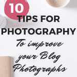 10 Tips for Photography to improve your Blog Photographs