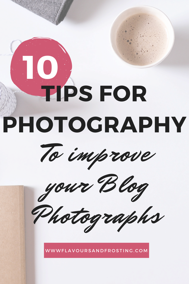 10 Tips for Photography to improve your blog photographs! Article by FlavoursandFrosting.com